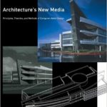 Architecture′s New Media – Principles, Theories and Methods of Computer–Aided Design